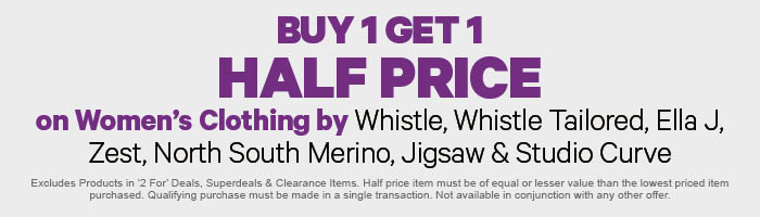 Buy 1 Get 1 Half Price on Women's Clothing by Whistle, Whistle Tailored, Ella J, Zest, North South Merino, Jigsaw & Studio Curve
