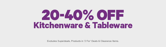 20 - 40% off Kitchenware and Tableware